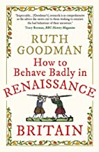 How to Behave Badly in Renaissance Britain (English Edition)
