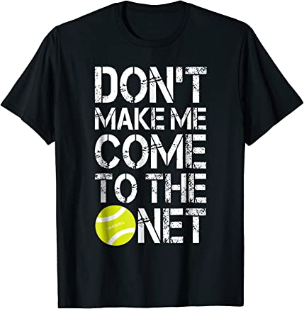 Tennis Fun Shirts Don't Make Me Come To The Net Tennis Gifts