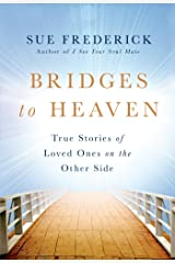 Bridges to Heaven: True Stories of Loved Ones on the Other Side Kindle Edition
