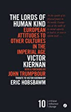 The Lords of Human Kind: European Attitudes to Other Cultures in the Imperial Age (Critique. Influence. Change Book 10)