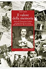 Il valore della memoria. Storia di Clementina Violetta protagonista del suo tempo dalla Resistenza alla ricostruzione Copertina flessibile