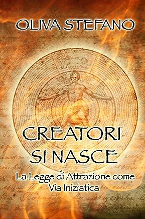 Creatori si nasce: La Legge di Attrazione come Via Iniziatica