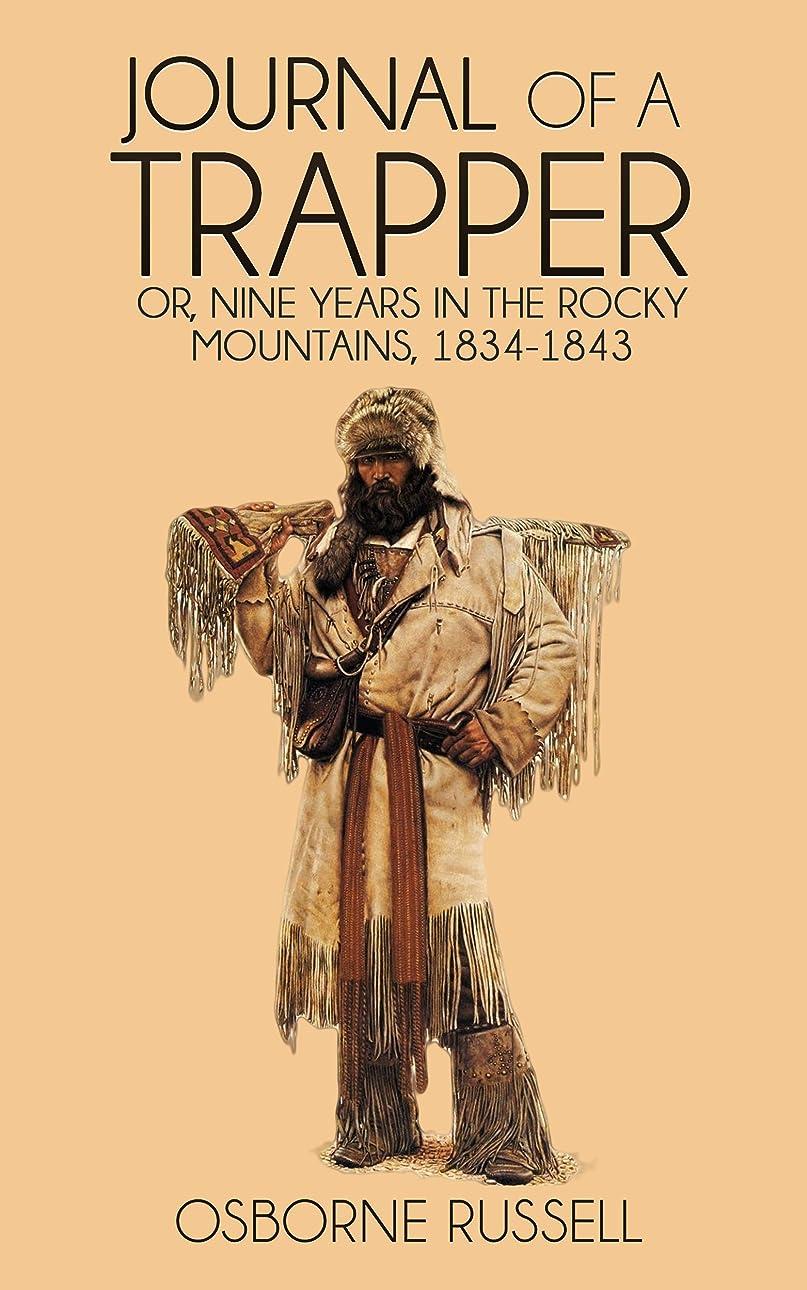 解釈する雑草赤Journal of a Trapper: Nine Years in the Rocky Mountains, 1834-1843 (English Edition)