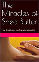 The Miracles of Shea Butter: How Shea Butter can Transform Your Life