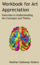 Workbook for Art Appreciation: Exercises in Understanding Art Concepts and Theory
