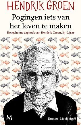 Pogingen iets van het leven te maken: het geheime dagboek van Hendrik Groen, 83 1/4 jaar