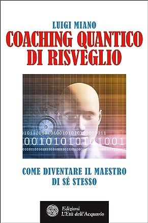 Coaching quantico di risveglio: Come diventare il maestro di sé stesso