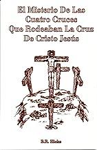 El Misterio de las Cuatro Cruces Que Rodeaban La Cruz de Cristo Jesús (Spanish Edition)