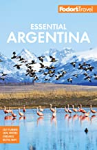 Fodor's Essential Argentina: with the Wine Country, Uruguay & Chilean Patagonia (Full-color Travel Guide)