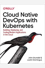 Cloud Native DevOps with Kubernetes: Building, Deploying, and Scaling Modern Applications in the Cloud Kindle Edition
