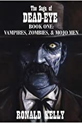 The Saga of Dead-Eye Book One: Vampires, Zombies, & Mojo Men Kindle Edition