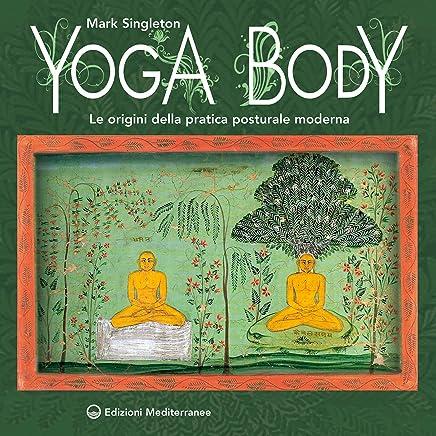 Yoga Body: Le origini della pratica posturale moderna