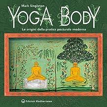 Yoga Body: Le origini della pratica posturale moderna (Italian Edition)