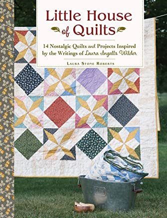 Little House of Quilts: 14 Nostalgic Quilts and Projects Inspired by the Writings of Laura Ingalls Wilder