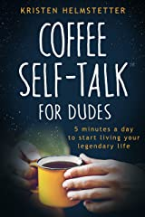 Coffee Self-Talk for Dudes: 5 Minutes a Day to Start Living Your Legendary Life Kindle Edition