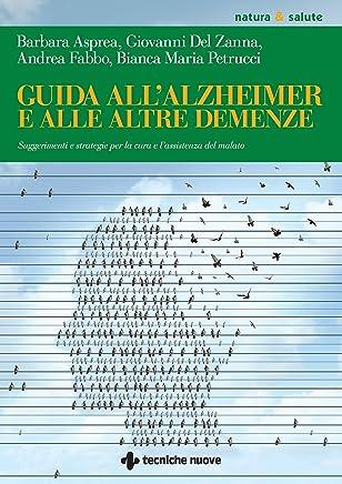 Guida allAlzheimer e alle altre demenze: Suggerimenti e strategie per la cura e assistenza del malato