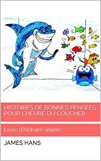 Histoires de bonnes pensées pour l'heure du coucher: Livre d'histoire animé (French Edition)
