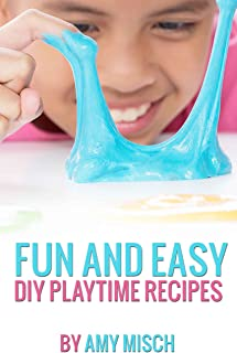 Fun and Easy DIY Playtime Recipes: Slime, Playdough, Bath Bombs, Paint, Bubbles, Floam, Kinetic Sand, Silly Putty