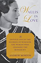 Wallis in Love: The Untold Life of the Duchess of Windsor, the Woman Who Changed the Monarchy