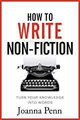 How To Write Non-Fiction: Turn Your Knowledge Into Words (Books for Writers Book 9) Kindle Edition