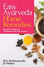 Easy Ayurveda Home Remedies : Based On Authentic, Traditional Ayurveda Practice