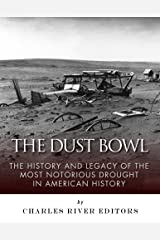 The Dust Bowl: The History and Legacy of the Most Notorious Drought in American History Kindle Edition