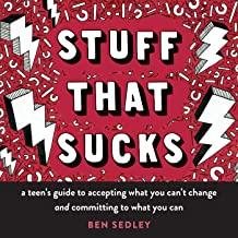 Stuff That Sucks: A Teen's Guide to Accepting What You Can't Change and Committing to What You Can (The Instant Help Solutions Series)