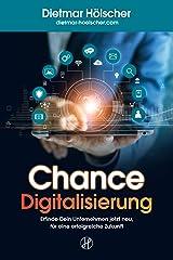 Chance Digitalisierung: Erfinde Dein Unternehmen jetzt neu, für eine erfolgreiche Zukunft: Eine Anleitung für Geschäftsführer, Innovationsmanager, Produktmanager und Product Owner Kindle Ausgabe