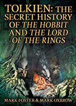 Tolkien: The Secret History Of The Hobbit And The Lord Of The Rings