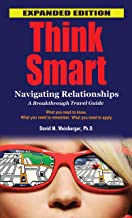 THINK SMART:Navigating Relationships, A Breakthrough Guide EXPANDED EDITION