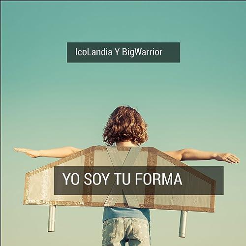 Yo Soy Tu Forma by Icolandia Y Big Warrior on Amazon Music ...