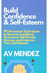 Build Confidence and Self Esteem Guidebook: 90 Awesome Techniques to Become Confident, Overcome Self-Doubt, Shyness and Improve Your Self-Esteem (Self-Help and Improvement Book 1) (English Edition) eBook Kindle