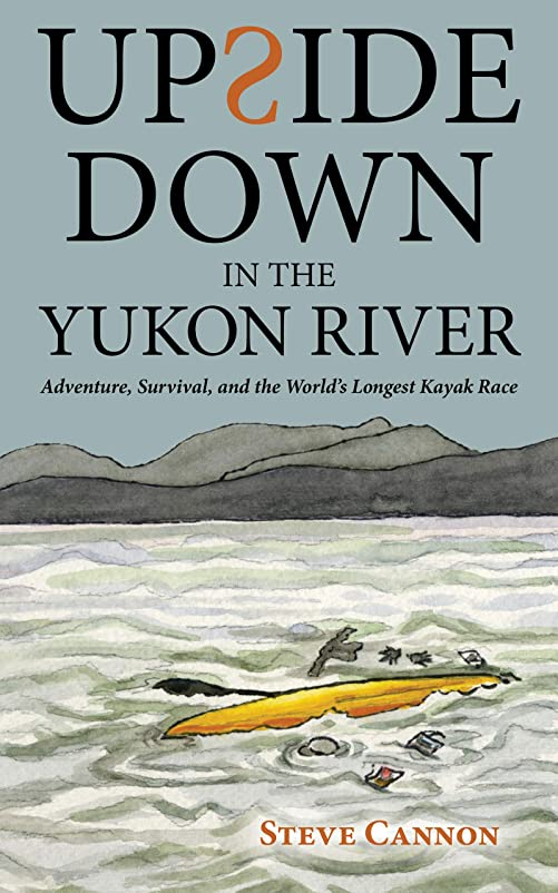 王族小さな障害者Upside Down in the Yukon River: Adventure, Survival, and the World's Longest Kayak Race (English Edition)