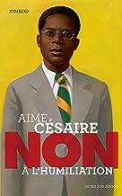 """Aimé Césaire : """"Non à l'humiliation"""" (Actes Sud Junior)"""