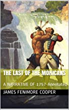 The LAST of the MOHICANS: A NARRATIVE OF 1757-Annotated