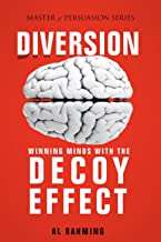 Diversion: Winning Minds with The Decoy Effect (Master of Persuasion Book 3)