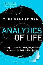 Analytics of Life: Making Sense of Artificial Intelligence, Machine Learning and Data Analytics
