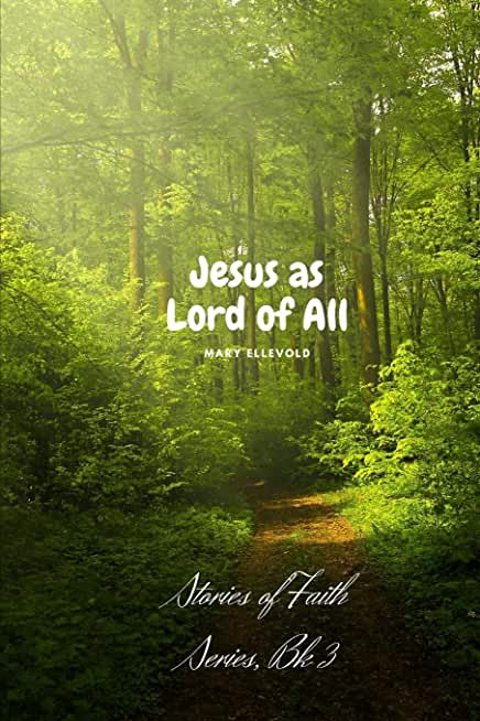 Jesus As Lord of All: Stories of Faith Series, Bk 3