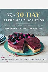 The 30-Day Alzheimer's Solution: The Definitive Food and Lifestyle Guide to Preventing Cognitive Decline Kindle Edition