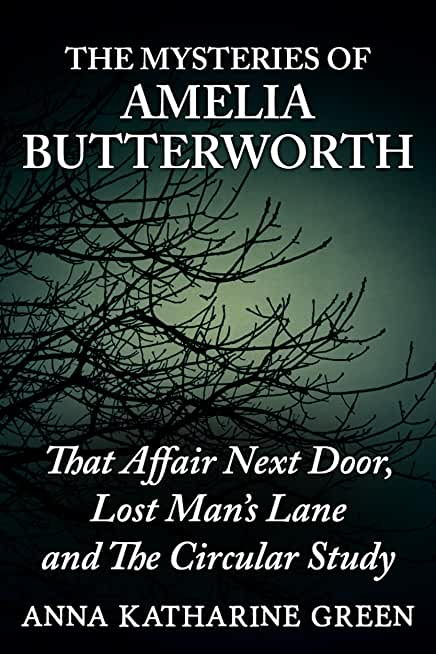 The Mysteries of Amelia Butterworth: That Affair Next Door, Lost Man's Lane and The Circular Study (Annotated) (English Edition)