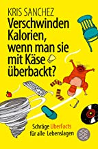 Verschwinden Kalorien, wenn man sie mit Käse überbackt?: Schräge UberFacts für alle Lebenslagen (German Edition)
