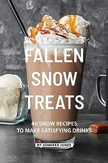Fallen Snow Treats: 40 Snow Recipes to make Satisfying Drinks