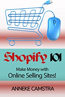 Shopify 101: Make Money With Online Selling Sites! (English Edition)
