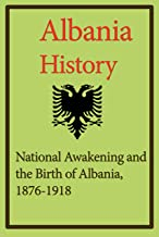 Albania History, National Awakening and the Birth of Albania, 1876-1918 (Albania (Bradt Travel Guides)): The Society and its Environment, The Economy, Government and Politics.