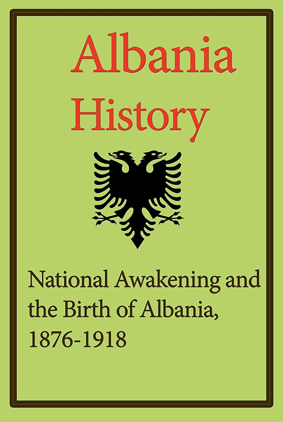 司教年正当なAlbania History, National Awakening and the Birth of Albania, 1876-1918 (Albania (Bradt Travel Guides)): The Society and its Environment, The Economy, Government and Politics. (English Edition)