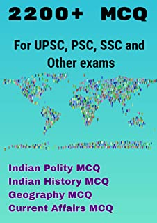 2200+ MCQs For UPSC, PSC, SSC  (Polity, History, Geography MCQs from Old and New NCERTS, Laxmikant, Bipin Chandra, Toppers Notes, Vision IAS Class Notes): Book is written by Civil Servants of 2014