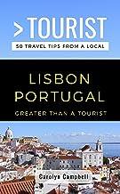 Greater Than a Tourist- Lisbon Portugal: 50 Travel Tips from a Local (Greater Than a Tourist Portugal Book 1)