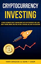 Cryptocurrency Investing: Ultimate Beginners Guide To Making Money With Cryptocurrency And Learn About Trading, Mining, In...