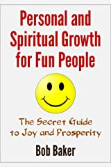 Personal and Spiritual Growth for Fun People: The Secret Guide to Joy and Prosperity Kindle Edition