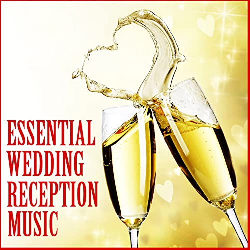 Essential Wedding Reception Music by Various artists on Amazon Music